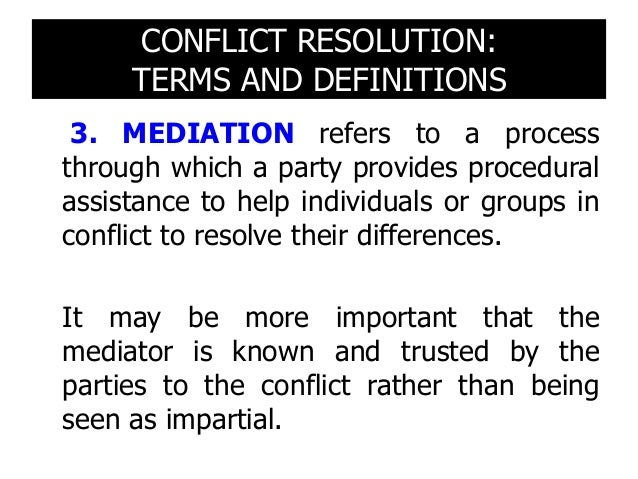 4. MEDIATOR usually an independent, impartial person who has no decision-making authority. It may be more important that t...