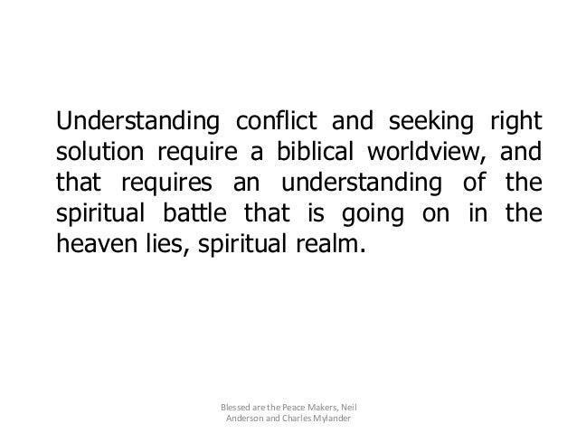 Understanding conflict and seeking right solution require a biblical worldview, and that requires an understanding of the ...