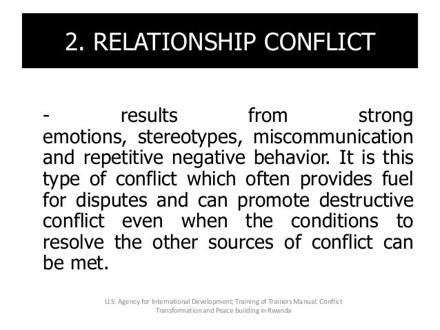 2. RELATIONSHIP CONFLICT - results from strong emotions, stereotypes, miscommunication and repetitive negative behavior. I...