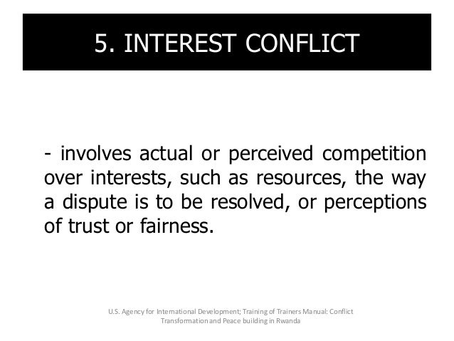 5. INTEREST CONFLICT - involves actual or perceived competition over interests, such as resources, the way a dispute is to...