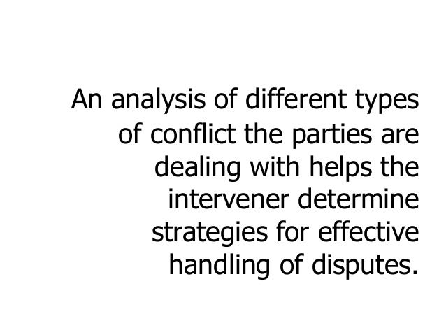 An analysis of different types of conflict the parties are dealing with helps the intervener determine strategies for effe...