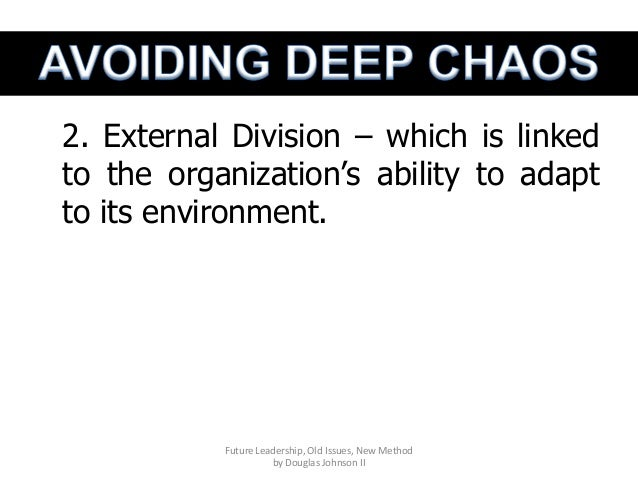 2. External Division – which is linked to the organization's ability to adapt to its environment. Future Leadership, Old I...