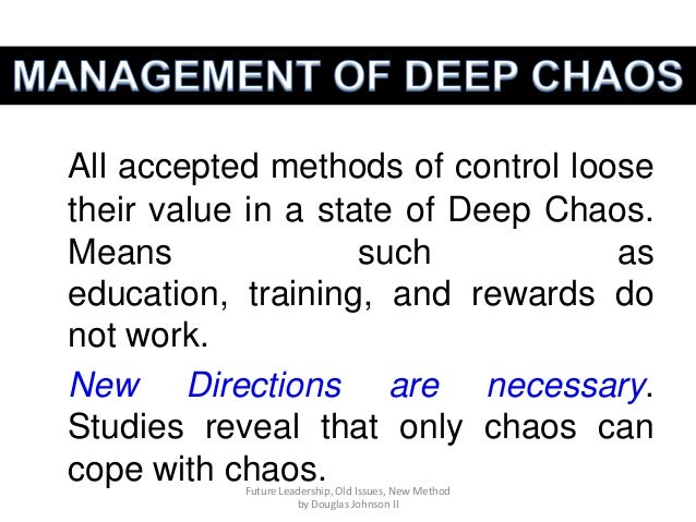 All accepted methods of control loose their value in a state of Deep Chaos. Means such as education, training, and rewards...