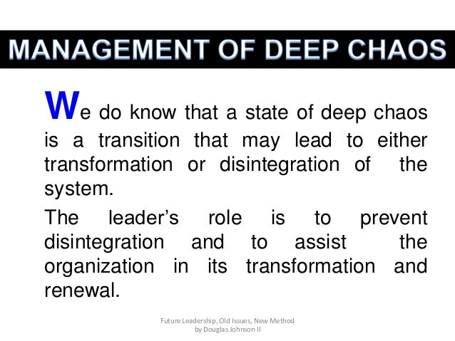 We do know that a state of deep chaos is a transition that may lead to either transformation or disintegration of the syst...