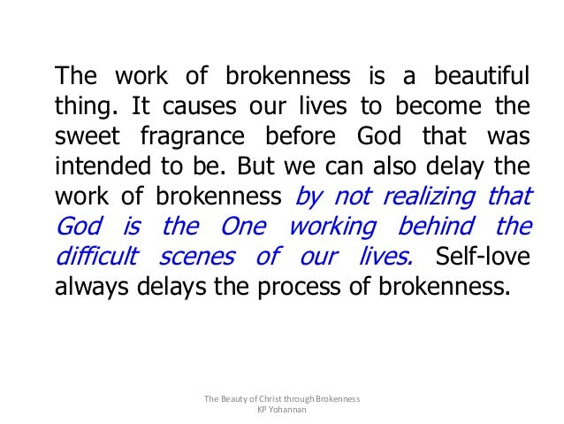 The work of brokenness is a beautiful thing. It causes our lives to become the sweet fragrance before God that was intende...