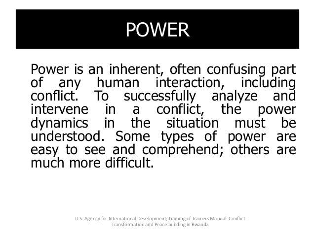 POWER Power is an inherent, often confusing part of any human interaction, including conflict. To successfully analyze and...