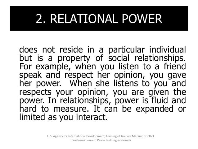 2. RELATIONAL POWER does not reside in a particular individual but is a property of social relationships. For example, whe...