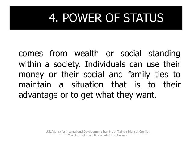 4. 44. POWER OF STATUS comes from wealth or social standing within a society. Individuals can use their money or their soc...