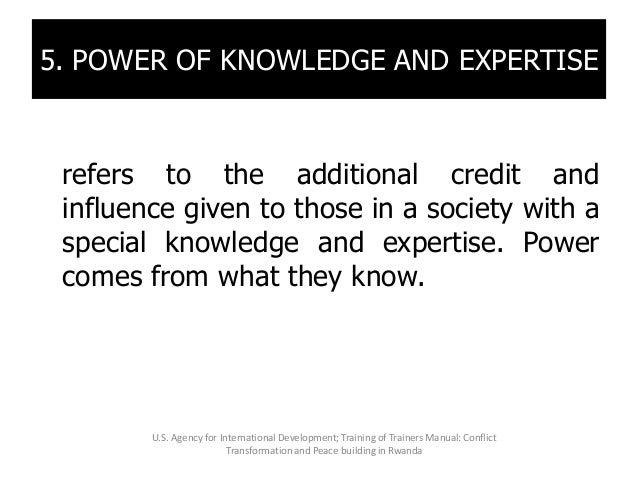 5. POWER OF KNOWLEDGE AND EXPERTISE refers to the additional credit and influence given to those in a society with a speci...