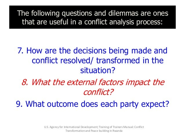 The following questions and dilemmas are ones that are useful in a conflict analysis process: 7. How are the decisions bei...