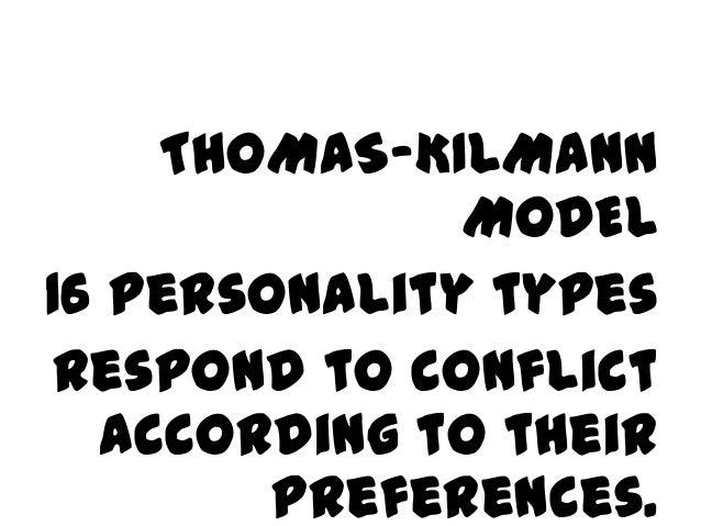 THOMAS-KILMANN MODEL 16 personality types respond to conflict according to their preferences.