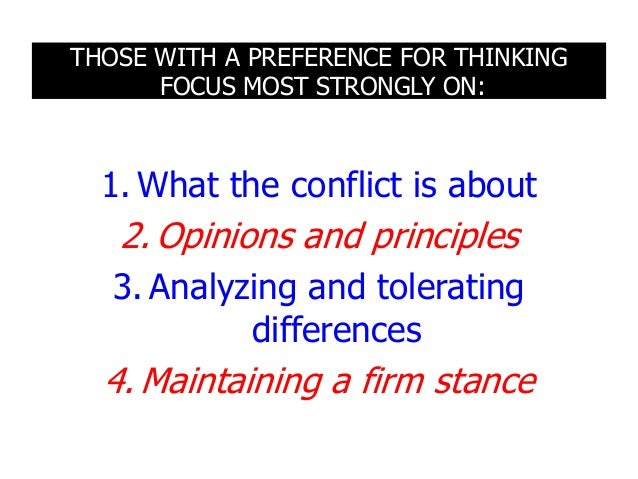 THOSE WITH A PREFERENCE FOR THINKING FOCUS MOST STRONGLY ON: 1. What the conflict is about 2. Opinions and principles 3. A...