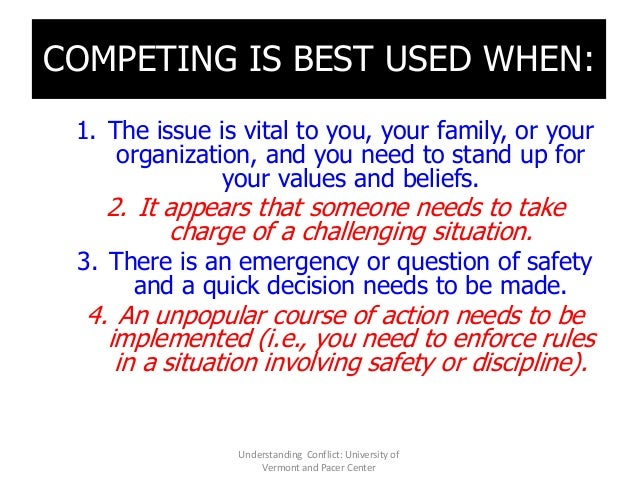 COMPETING IS BEST USED WHEN: 1. The issue is vital to you, your family, or your organization, and you need to stand up for...