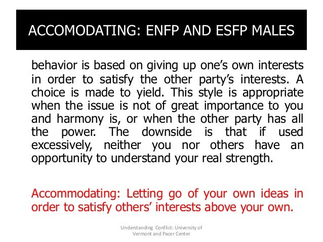 ACCOMODATING: ENFP AND ESFP MALES behavior is based on giving up one's own interests in order to satisfy the other party's...