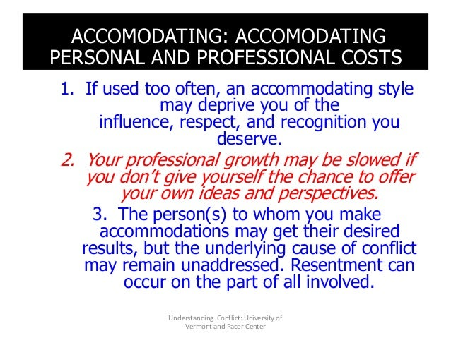 ACCOMODATING: ACCOMODATING PERSONAL AND PROFESSIONAL COSTS 1. If used too often, an accommodating style may deprive you of...