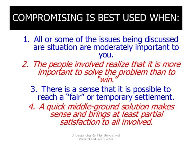 COMPROMISING IS BEST USED WHEN: 1. All or some of the issues being discussed are situation are moderately important to you...