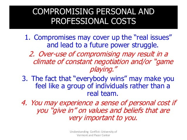 """COMPROMISING PERSONAL AND PROFESSIONAL COSTS 1. Compromises may cover up the """"real issues"""" and lead to a future power stru..."""