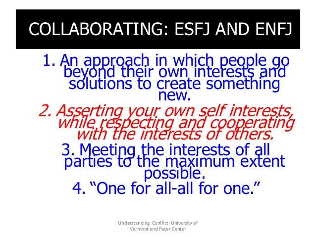 COLLABORATING: ESFJ AND ENFJ 1. An approach in which people go beyond their own interests and solutions to create somethin...