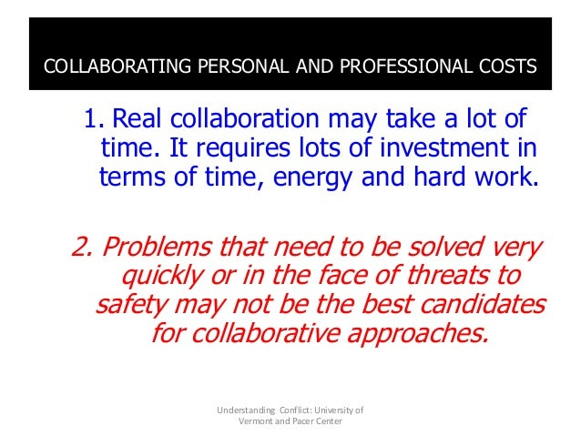 COLLABORATING PERSONAL AND PROFESSIONAL COSTS 1. Real collaboration may take a lot of time. It requires lots of investment...