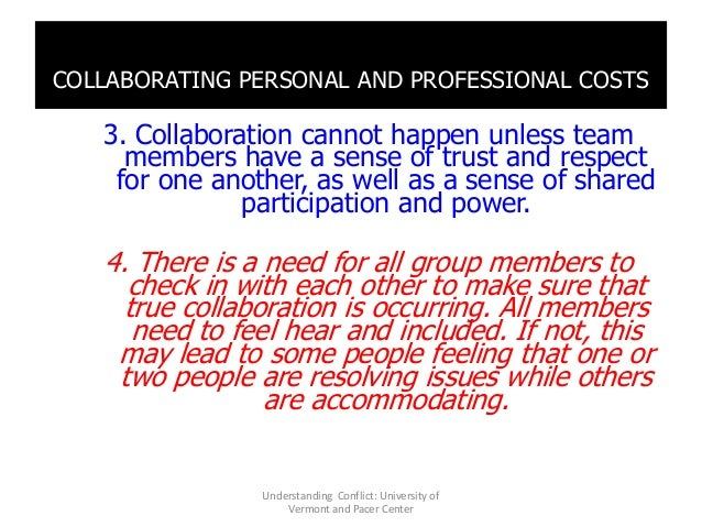 COLLABORATING PERSONAL AND PROFESSIONAL COSTS 3. Collaboration cannot happen unless team members have a sense of trust and...