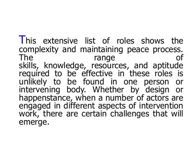This extensive list of roles shows the complexity and maintaining peace process. The range of skills, knowledge, resources...