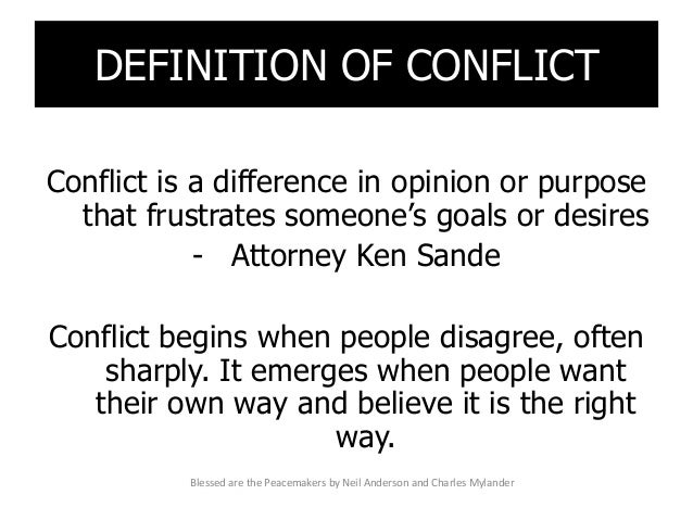 DEFINITION OF CONFLICT Conflict is a difference in opinion or purpose that frustrates someone's goals or desires - Attorne...