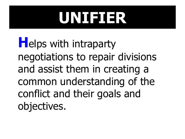 UNIFIER Helps with intraparty negotiations to repair divisions and assist them in creating a common understanding of the c...