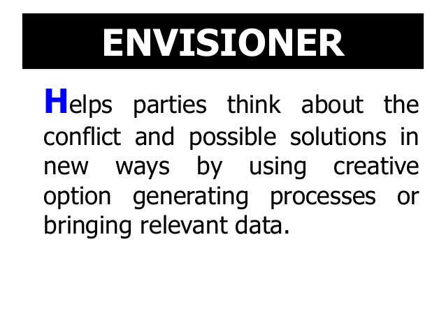ENVISIONER Helps parties think about the conflict and possible solutions in new ways by using creative option generating p...