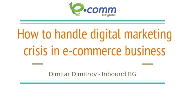 How to handle digital marketing crisis in e-commerce business Dimitar Dimitrov - Inbound.BG