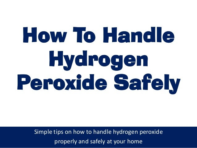 How To HandleHow To Handle HydrogenHydrogen Peroxide SafelyPeroxide Safely Simple tips on how to handle hydrogen peroxide ...