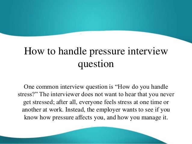 how to handle pressure interview question