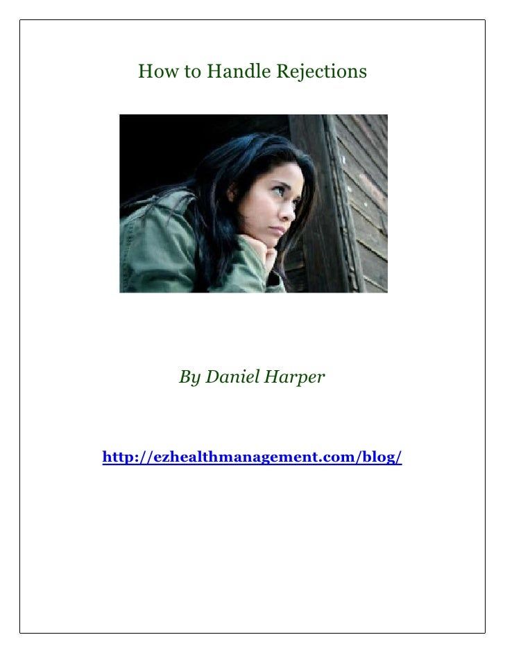 How to Handle Rejections        By Daniel Harperhttp://ezhealthmanagement.com/blog/