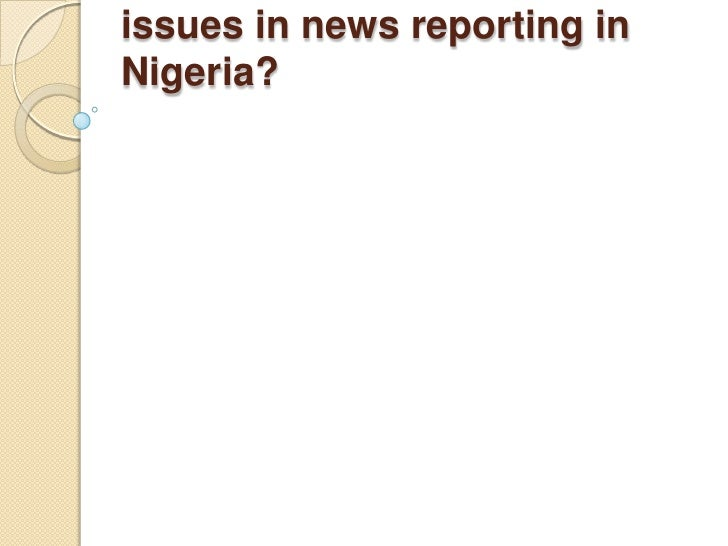 issues in news reporting inNigeria?