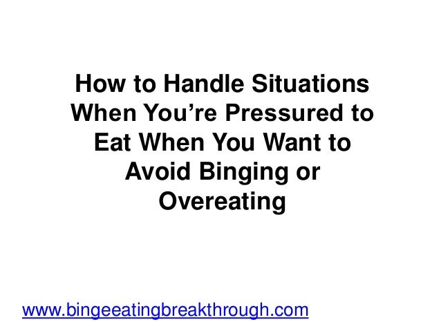 How to Handle Situations When You're Pressured to Eat When You Want to Avoid Binging or Overeating www.bingeeatingbreakthr...