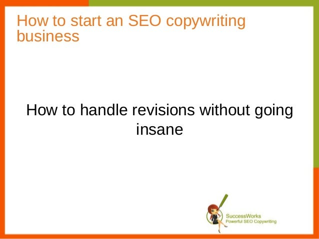 How to start an SEO copywritingbusiness How to handle revisions without going                insane