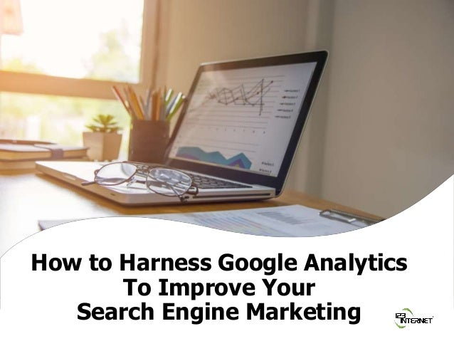 © 2018 Scott Jones, 123 Internet Group. All rights reserved. Sub heading How to Harness Google Analytics To Improve Your S...
