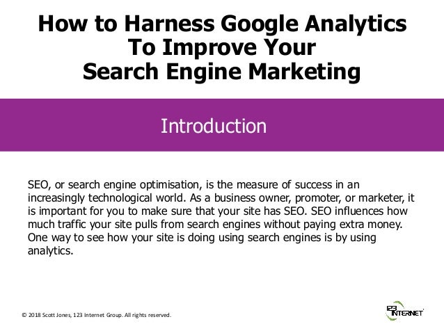 © 2018 Scott Jones, 123 Internet Group. All rights reserved. Introduction SEO, or search engine optimisation, is the measu...