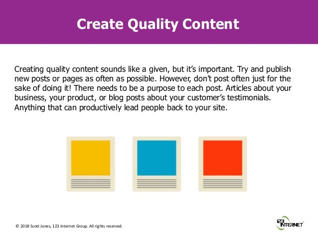 © 2018 Scott Jones, 123 Internet Group. All rights reserved. Create Quality Content Creating quality content sounds like a...