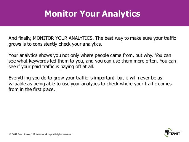 © 2018 Scott Jones, 123 Internet Group. All rights reserved. Monitor Your Analytics And finally, MONITOR YOUR ANALYTICS. T...