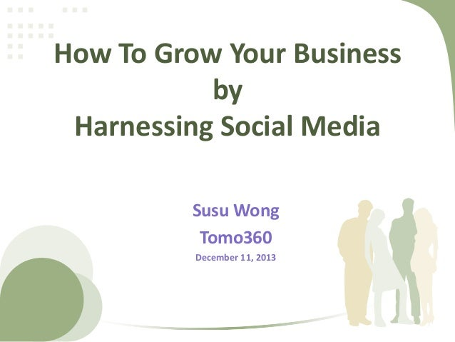 How To Grow Your Business by Harnessing Social Media ‹#›  Susu Wong Tomo360 December 11, 2013