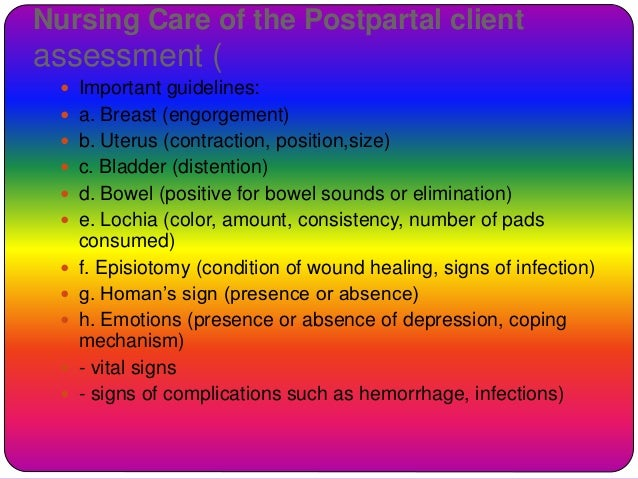 Nursing Care of the Postpartal client assessment (  Important guidelines:  a. Breast (engorgement)  b. Uterus (contract...