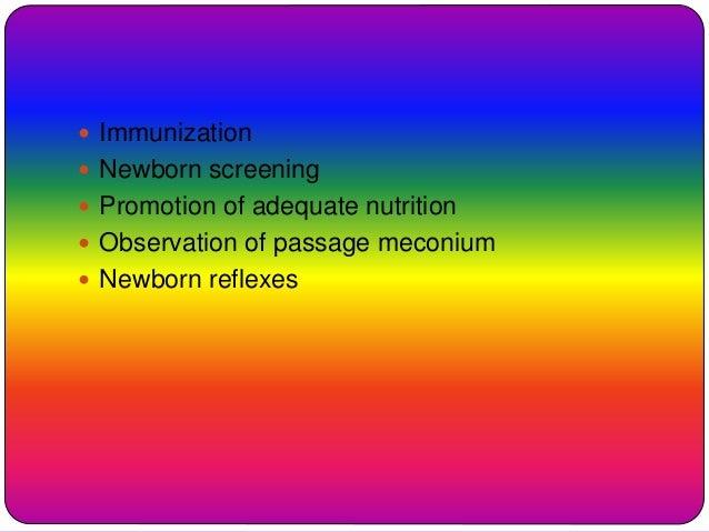  Immunization  Newborn screening  Promotion of adequate nutrition  Observation of passage meconium  Newborn reflexes