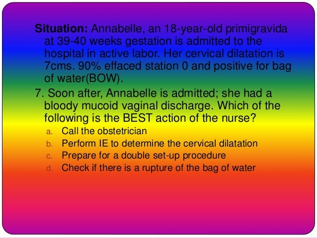 Situation: Annabelle, an 18-year-old primigravida at 39-40 weeks gestation is admitted to the hospital in active labor. He...
