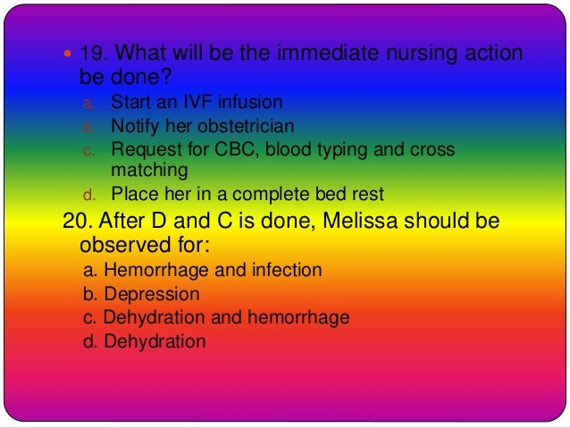  19. What will be the immediate nursing action be done? a. Start an IVF infusion b. Notify her obstetrician c. Request fo...