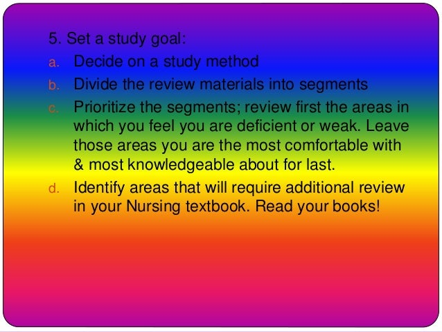 5. Set a study goal: a. Decide on a study method b. Divide the review materials into segments c. Prioritize the segments; ...