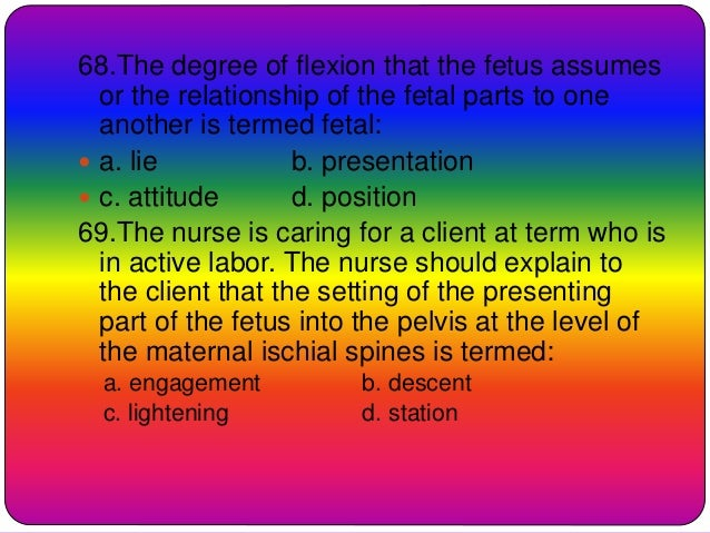 68.The degree of flexion that the fetus assumes or the relationship of the fetal parts to one another is termed fetal:  a...