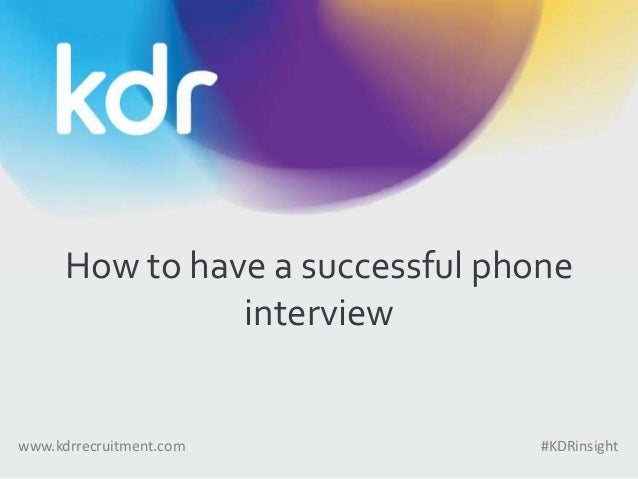How to have a successful phone interview www.kdrrecruitment.com #KDRinsight