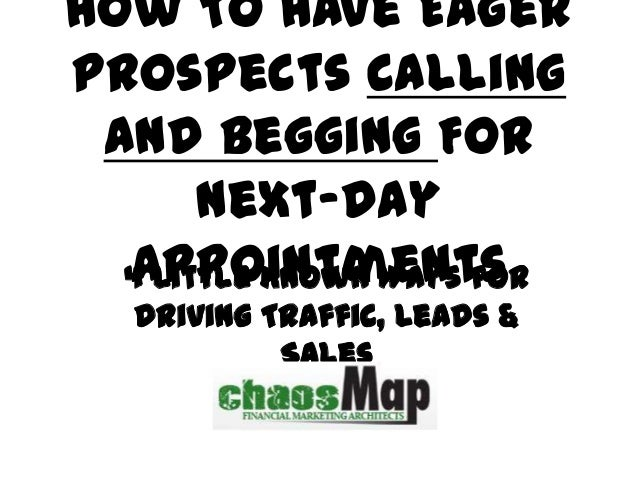 How To Have Eager Prospects Calling and Begging For Next-Day Appointments4 Little Known Ways for Driving Traffic, Leads & ...