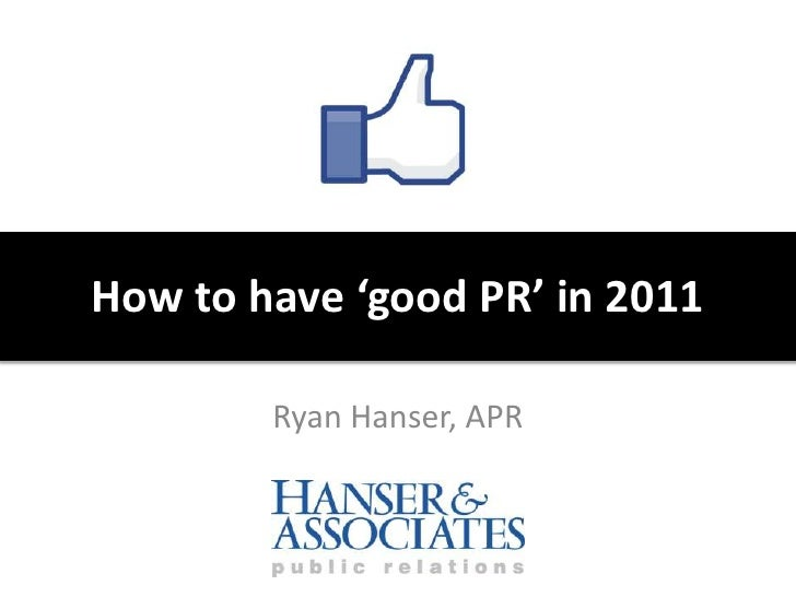 How to have 'good PR' in 2011<br />Ryan Hanser, APR<br />