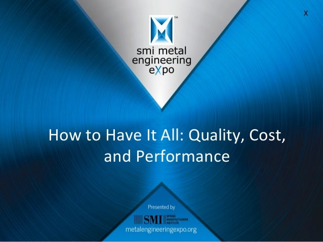 How	   to	   Have	   It	   All:	   Quality,	   Cost,	    and	   Performance	    X